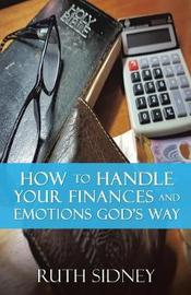 How to Handle Your Finances and Emotions Gods Way by Ruth Sidney