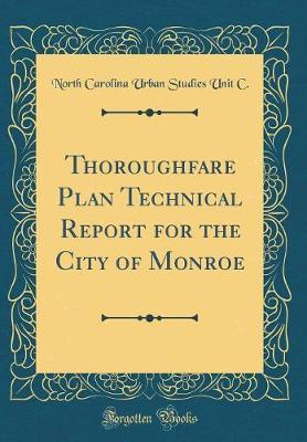 Thoroughfare Plan Technical Report for the City of Monroe (Classic Reprint) by North Carolina Urban Studies Unit C