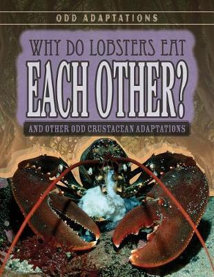 Why Do Lobsters Eat Each Other?: And Other Odd Crustacean Adaptations by Therese M Shea