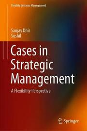 Cases in Strategic Management by Sanjay Dhir