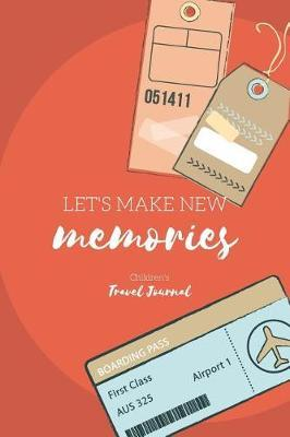 Let's Make New Memories Children's Travel Journal by Child Travel