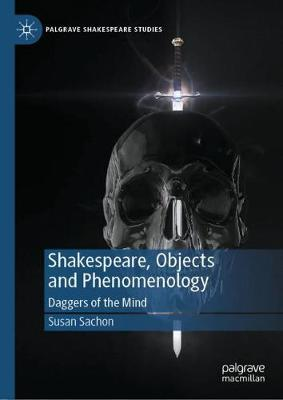 Shakespeare, Objects and Phenomenology by Susan Sachon