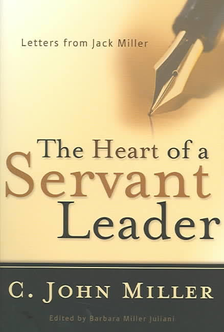 The Heart of a Servant Leader by C.John Miller