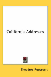 California Addresses by Theodore Roosevelt image