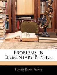 Problems in Elementary Physics by Edwin Dana Pierce