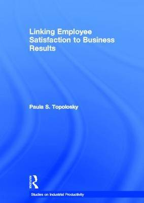Linking Employee Satisfaction to Business Results by Paula S. Topolosky image