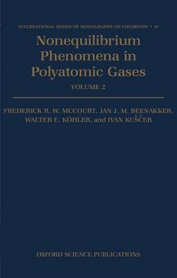 Nonequilibrium Phenomena in Polyatomic Gases: Volume 2: Cross-sections, Scattering, and Rarefied Gases by Frederick R.W. McCourt