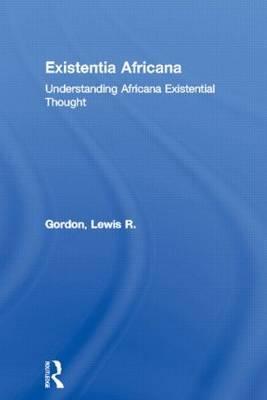 Existentia Africana by Lewis R Gordon