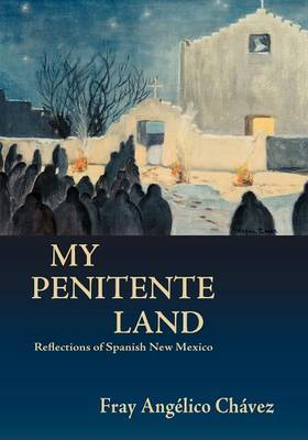 My Penitente Land by Angelico Chavez