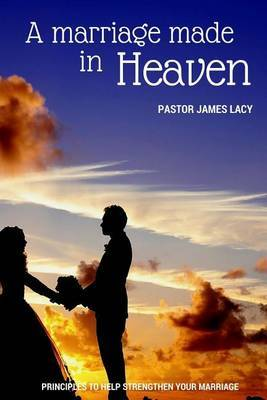 A Marriage Made in Heaven by James Lacy