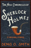 The New Chronicles of Sherlock Holmes: 12 Original Stories by Denis O Smith