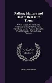 Railway Matters and How to Deal with Them by George B Lissenden