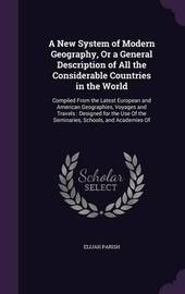 A New System of Modern Geography, or a General Description of All the Considerable Countries in the World by Elijah Parish