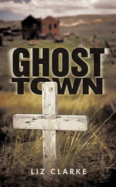 Ghost Town by Liz Clarke