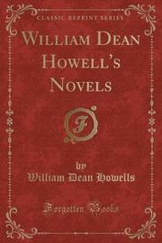 William Dean Howell's Novels (Classic Reprint) by William Dean Howells