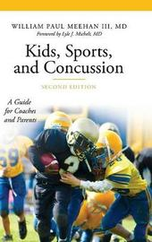Kids, Sports, and Concussion by William Paul Meehan, III