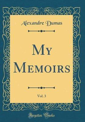 My Memoirs, Vol. 3 (Classic Reprint) by Alexandre Dumas image