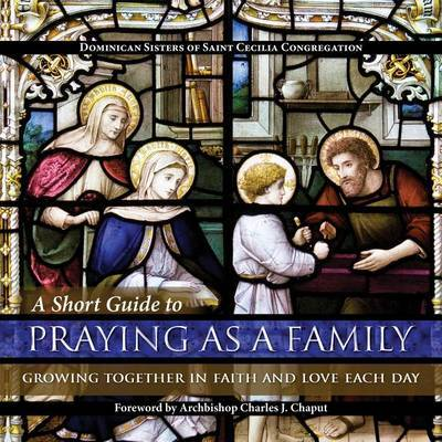 A Short Guide to Praying as a Family by Dominican Sisters of Saint Cecilia Congregation