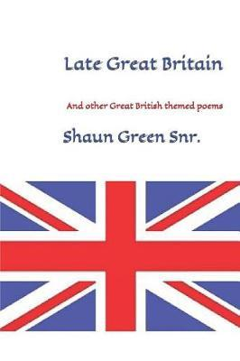 Late Great Britain by Shaun Green Snr