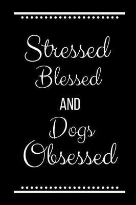 Stressed Blessed Dogs Obsessed by Cool Journals Press