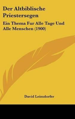 Der Altbiblische Priestersegen: Ein Thema Fur Alle Tage Und Alle Menschen (1900) by David Leimdorfer image