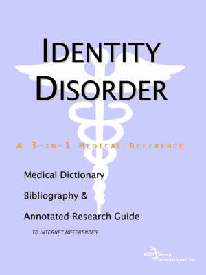 Identity Disorder - A Medical Dictionary, Bibliography, and Annotated Research Guide to Internet References by ICON Health Publications