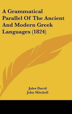 A Grammatical Parallel Of The Ancient And Modern Greek Languages (1824) by Jules David