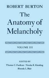 The Anatomy of Melancholy: Volume III by Robert Burton