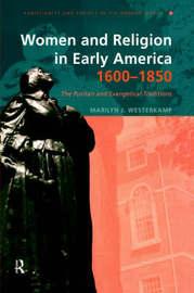 Women in Early American Religion 1600-1850 by Marilyn J Westerkamp