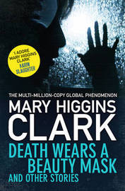 Death Wears a Beauty Mask and Other Stories by Mary Higgins Clark