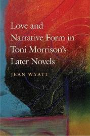 Love and Narrative Form in Toni Morrison's Later Novels by Jean Wyatt image