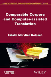 Comparable Corpora and Computer-assisted Translation by Estelle Maryline Delpech