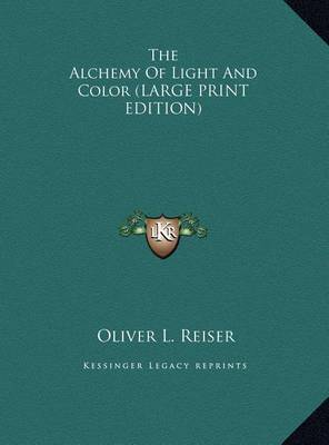 The Alchemy of Light and Color by Oliver L Reiser