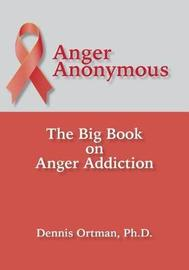 Anger Anonymous by Dennis Ortman