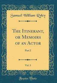 The Itinerant, or Memoirs of an Actor, Vol. 3 by Samuel William Ryley image