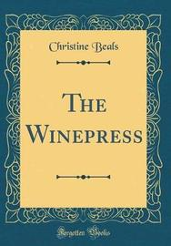 The Winepress (Classic Reprint) by Christine Beals image