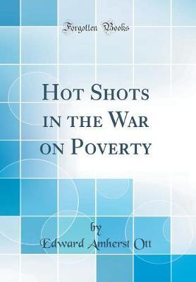 Hot Shots in the War on Poverty (Classic Reprint) by Edward Amherst Ott