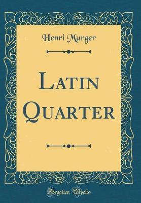 Latin Quarter (Classic Reprint) by Henri Murger