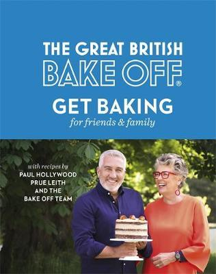The Great British Bake Off: Get Baking for Friends and Family by The Bake Off Team image