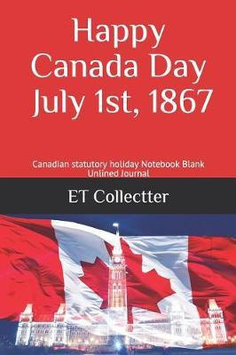 Happy Canada Day July 1st, 1867 by Et Collectter