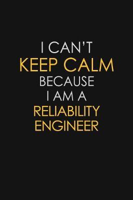 I Can't Keep Calm Because I Am A Reliability Engineer by Blue Stone Publishers