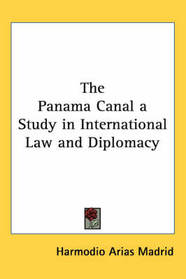 The Panama Canal a Study in International Law and Diplomacy by Harmodio Arias Madrid image