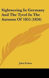 Sightseeing In Germany And The Tyrol In The Autumn Of 1855 (1856) by John Forbes image