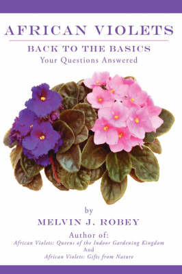 African Violets Back to the Basics by Melvin J. Robey
