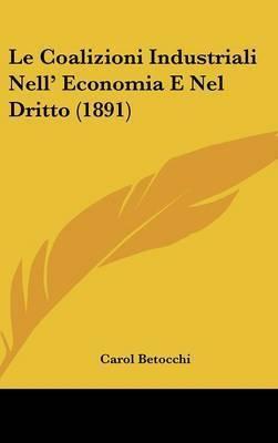 Le Coalizioni Industriali Nell' Economia E Nel Dritto (1891) by Carol Betocchi