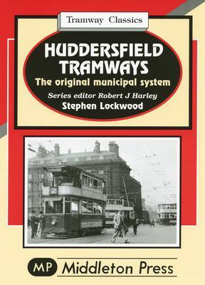 Huddersfield Tramways: The Original Municipal System by Stephen Lockwood image