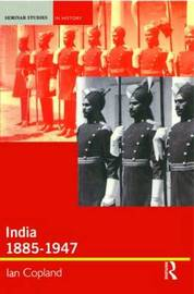 India 1885-1947 by Ian Copland