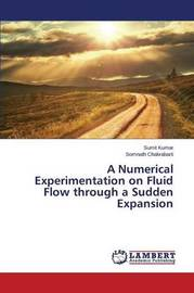 A Numerical Experimentation on Fluid Flow Through a Sudden Expansion by Kumar Sumit