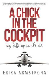 A Chick in the Cockpit by Erika Armstrong