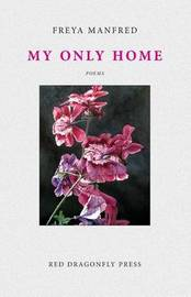 My Only Home by Freya Manfred